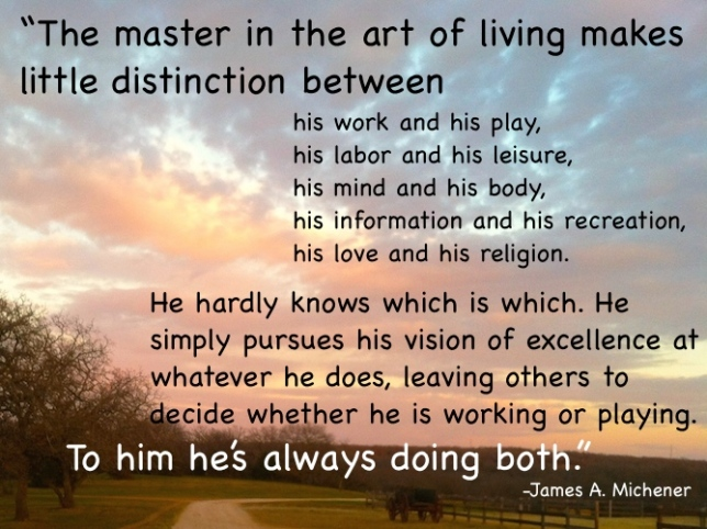 The Master in the Art of Living, photo, Michener quote