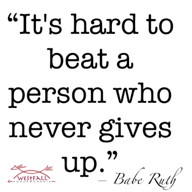 It's hard to beat a person who never gives up. Babe Ruth quote
